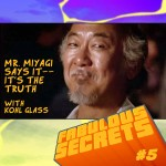 Fabulous Secrets 05 – Mr. Miyagi Says It–It's the Truth, with Kohl Glass